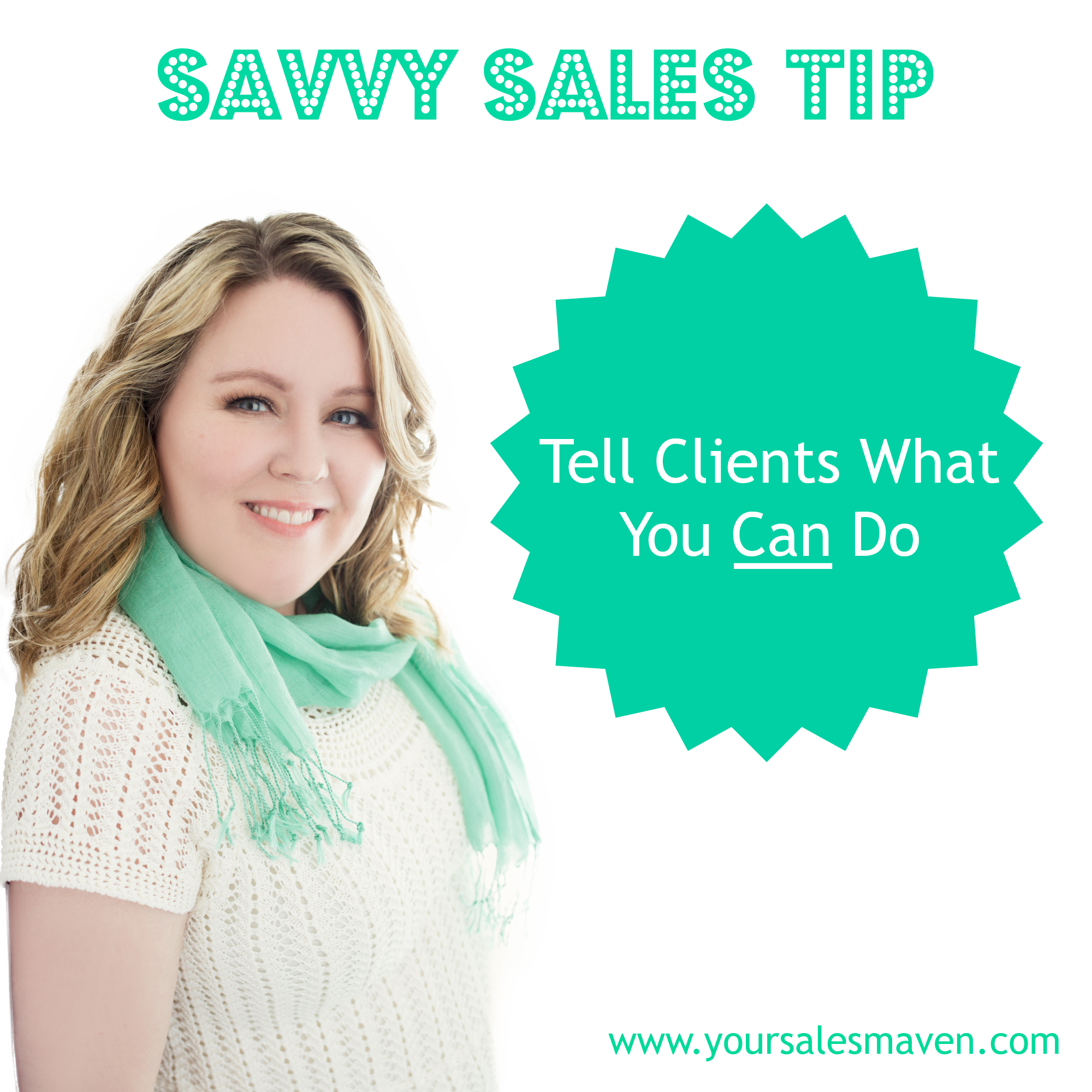 Savvy Sales Tip- Tell Clients What You Can Do