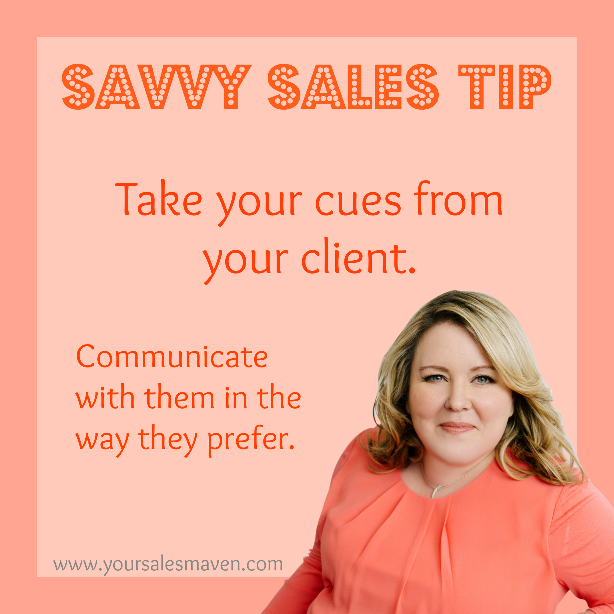Savvy Sales Tip- Take Your Cues from your client