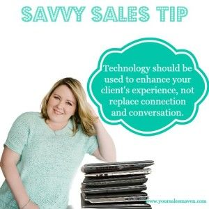 Savvy Sales Tip, technology should be used to enhance your customer experience, build rapport, make authentic client connections