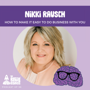 Nikki Raush on How to Make it Easy to do Business with You
