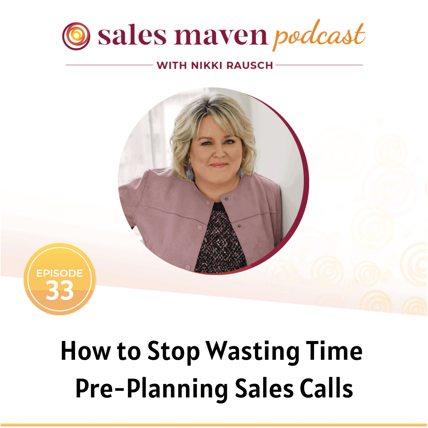 How to Stop Wasting Time Pre-Planning Sales Calls Podcast art with Nikki Rausch