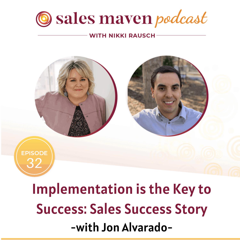 Implementation is Key to Success: Sales Success Story with Jon Alvarado