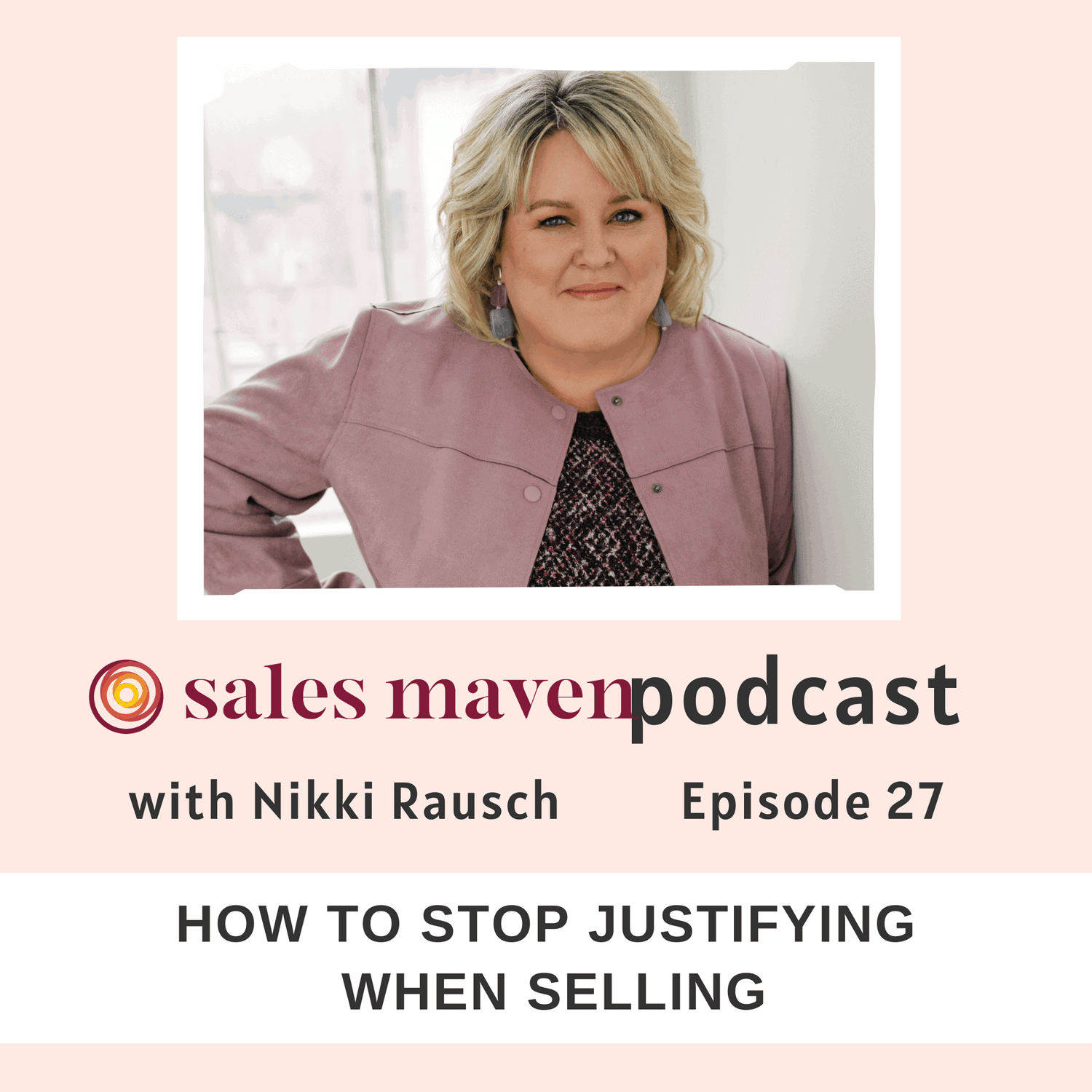How to stop justifying when selling - Sales Maven Podcast