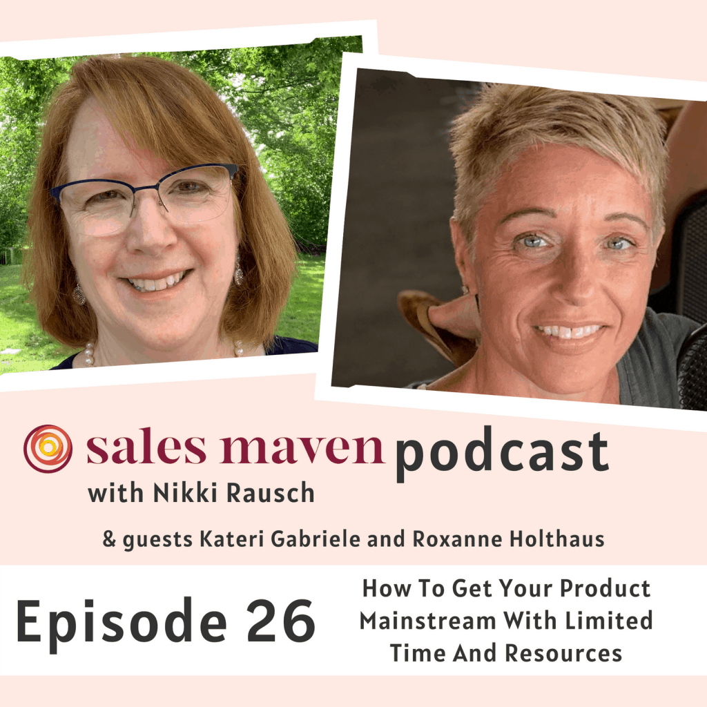 How to get your product mainstream with Kateri Gabriele and Roxanne Holthaus - Sales Maven Podcast
