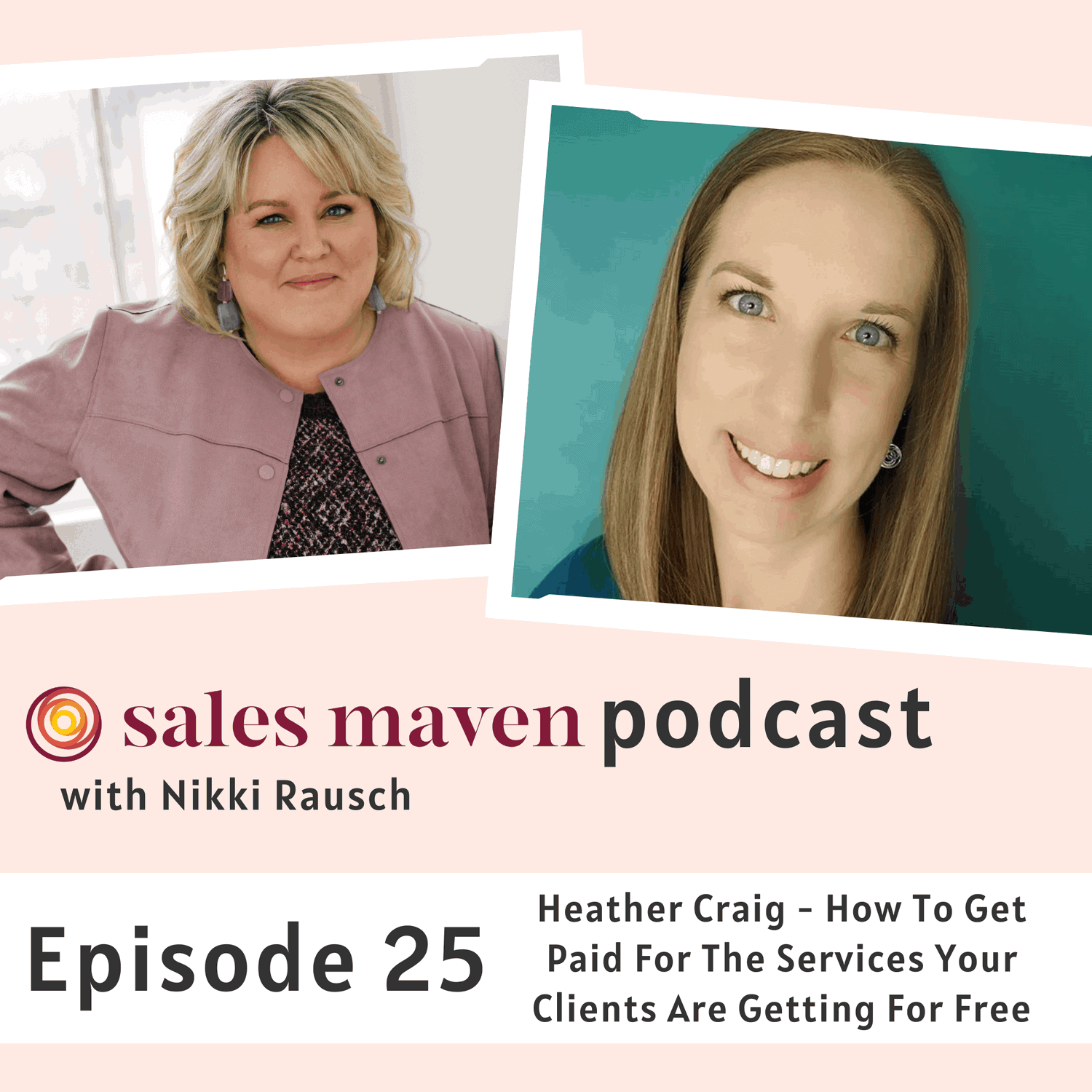 How to get paid for the services your clients are getting for free with Heather Craig - Sales Maven Podcast