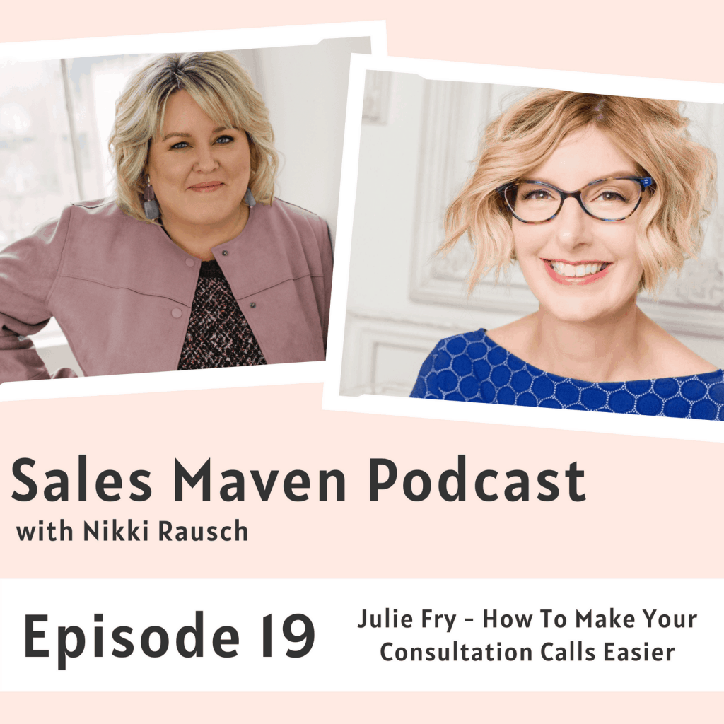 How to make your consultation calls easier with Julie Fry - Sales Maven Podcast