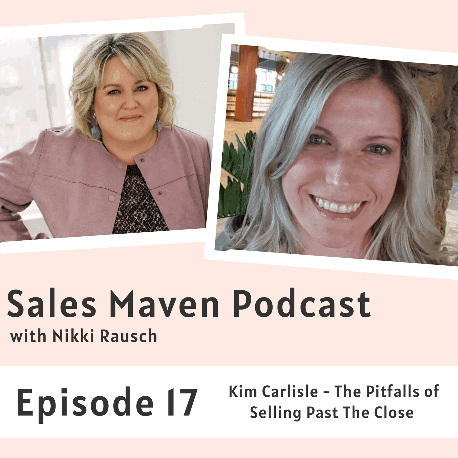 The pitfalls of selling past the close with Kim Carlisle - Sales Maven Podcast