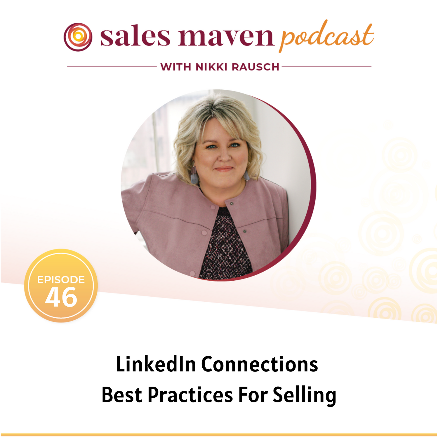 Sales Maven Podcast - Linkedin Connections best practices for selling