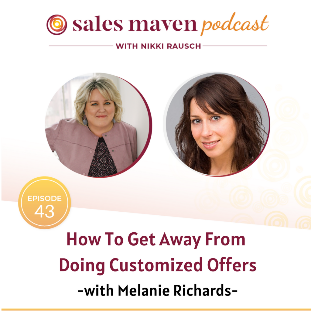 Sales maven podcast - how to get away from doing customized offers with Melanie Richards