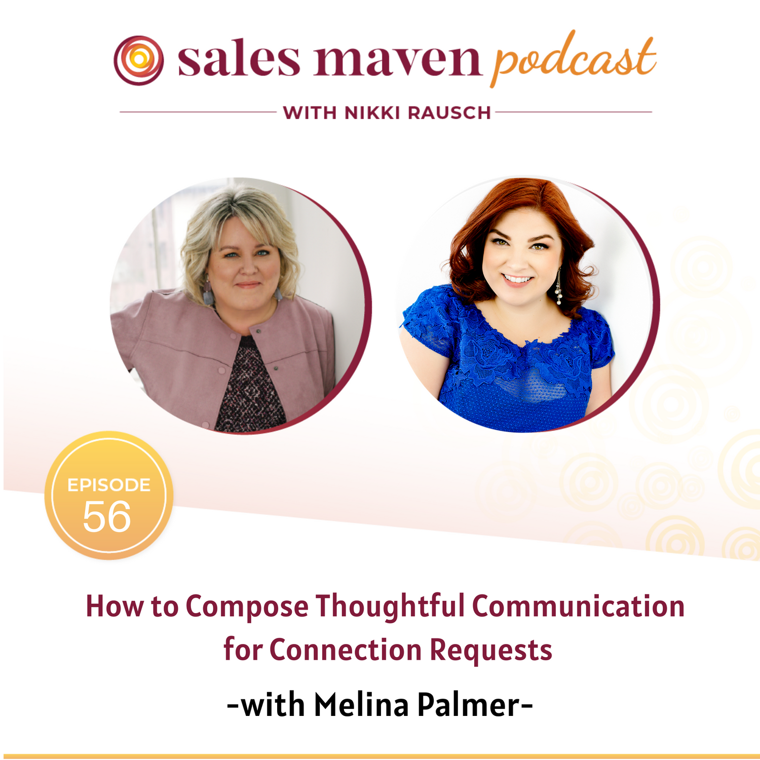 Sales Maven podcast - how to compost thoughtful communication for connection requests with Melina Palmer